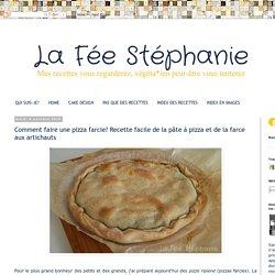 La Fée Stéphanie: Comment faire une pizza farcie? Recette facile de la pâte à pizza et de la farce aux artichauts