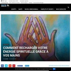 COMMENT RECHARGER VOTRE ÉNERGIE SPIRITUELLE GRÂCE À VOS MAINS