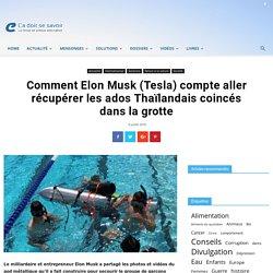 Comment Elon Musk (Tesla) compte aller récupérer les ados Thaïlandais coincés dans la grotte