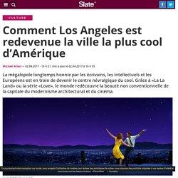 Comment Los Angeles est redevenue la ville la plus cool d'Amérique