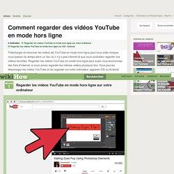 Comment regarder des vidéos YouTube en mode hors ligne