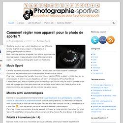 Comment régler mon appareil pour la photo de sports ?