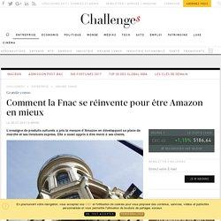 Comment la Fnac se réinvente pour être Amazon en mieux - Challenges.fr