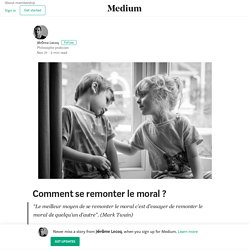 Comment se remonter le moral ?