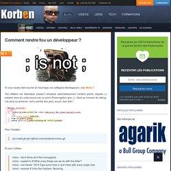 Comment rendre fou un développeur ?