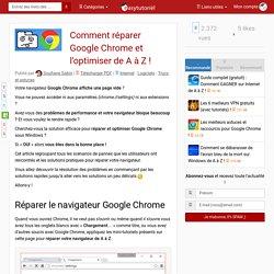 Réparer tous les erreurs de Google Chrome et l'optimiser de A à Z !