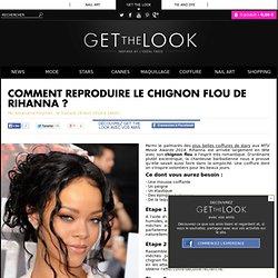 Comment reproduire le chignon flou de Rihanna ?