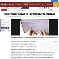 Emploi : Comment soigner sa réputation sur internet