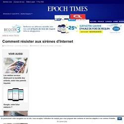 Comment résister aux sirènes d'Internet – Epoch Times