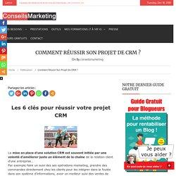 Comment réussir son projet de CRM ? - ConseilsMarketing.fr