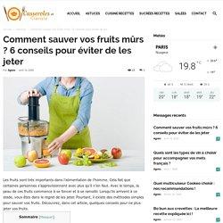 Comment sauver vos fruits mûrs ? 6 conseils pour éviter de les jeter
