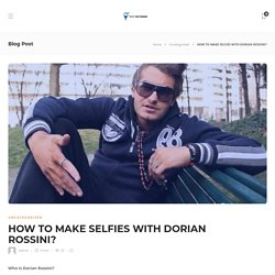 Comment Faire Des Selfies Avec Dorian Rossini: New Way To Take Selfies With Dorian Rossin