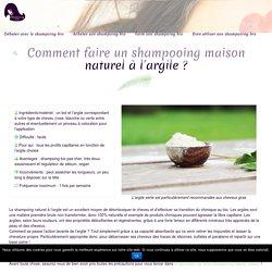 Comment faire un shampoing naturel bio maison à l'argile ?