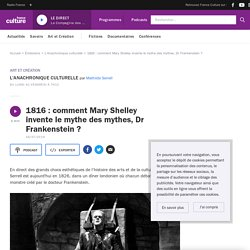 1816 : comment Mary Shelley invente le mythe des mythes, Dr Frankenstein?