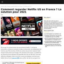 Comment voir Netflix USA ? La solution pour débloquer Netflix US en 2021