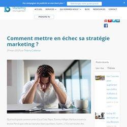 Comment mettre en échec sa stratégie marketing ?