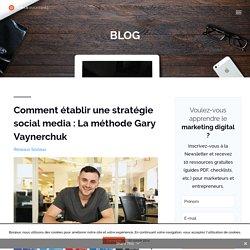 Comment créer une stratégie social media : La méthode Gary Vaynerchuk