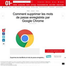 Comment supprimer les mots de passe enregistrés par Google Chrome