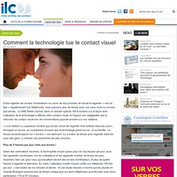 Comment la technologie tue le contact visuel