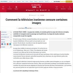 Comment la télévision iranienne censure certaines images