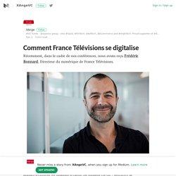 Comment France Télévisions se digitalise – XAngeVC – Medium
