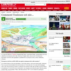 Comment Toulouse est née... - 27/12/2015 - ladepeche.fr