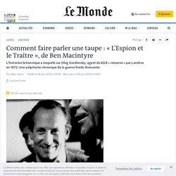 Le Monde - Comment faire parler une taupe: «L'Espion et le Traître», de Ben Macintyre