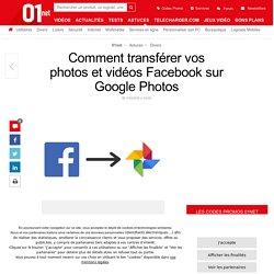 Comment transférer vos photos et vidéos Facebook sur Google Photos