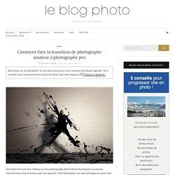 Comment faire la transition de photographe amateur à photographe pro - Le blog photo