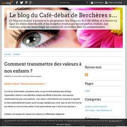 Comment transmettre des valeurs à nos enfants ? - Le blog du Café-débat de Berchères sur Vesgre (28)