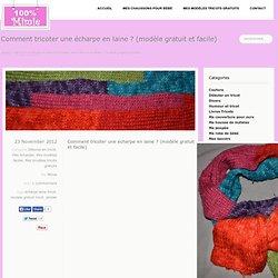 Comment tricoter une écharpe en laine ? (modèle gratuit et facile)