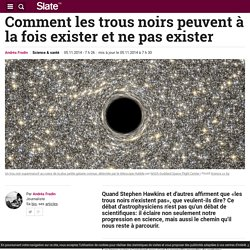 Comment les trous noirs peuvent à la fois exister et ne pas exister