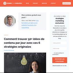 Comment trouver 50+ idées de contenu par jour avec ces 6 stratégies