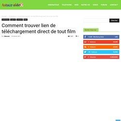 Comment trouver lien de téléchargement direct de tout film