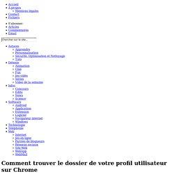 Comment trouver le dossier du profil utilisateur sur Chrome