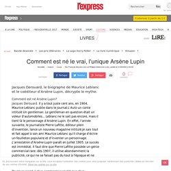Comment est né le vrai, l'unique Arsène Lupin