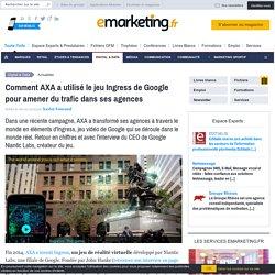 Comment AXA a utilisé le jeu Ingress de Google pour amener du trafic dans ses agences