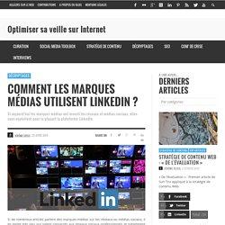 Comment les marques médias utilisent LinkedIn ?