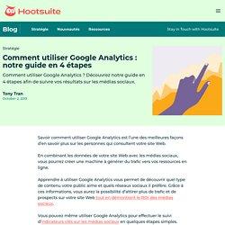 Comment utiliser Google Analytics : notre guide en 4 étapes