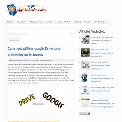 Comment utiliser google Drive sans connexion sur le bureau