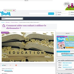 Comment aider un enfant à utiliser le dictionnaire ?