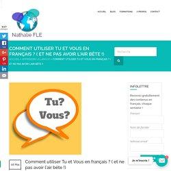 Comment utiliser tu et vous en français ? ( et ne pas avoir l'air bête !)