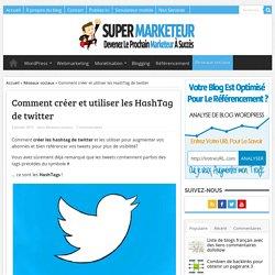 Comment créer et utiliser les HashTag de twitter