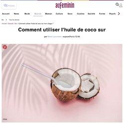 Comment utiliser l'huile de coco sur mon visage ?