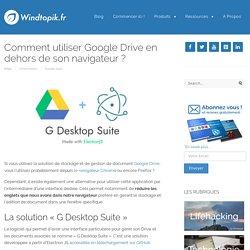 Comment utiliser Google Drive en dehors de son navigateur ?