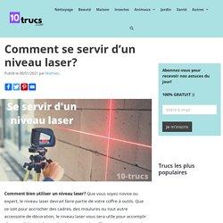 Comment bien utiliser un niveau laser?