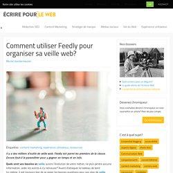 Comment utiliser Feedly pour organiser sa veille web?