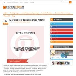 Comment bien utiliser Pinterest ? 10 astuces de pros