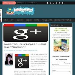 Comment bien utiliser Google Plus pour son référencement ?Froggy'Net et le Web 2
