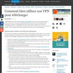 Comment bien utiliser son VPN pour télécharger